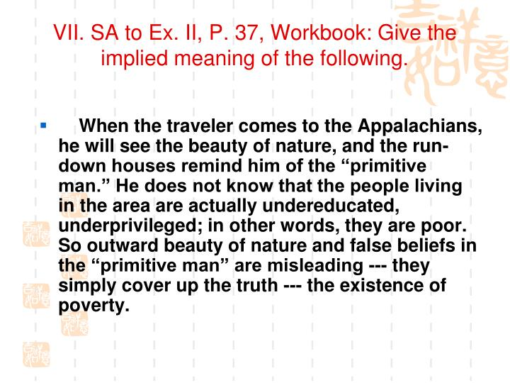 VII. SA to Ex. II, P. 37, Workbook: Give the implied meaning of the following.