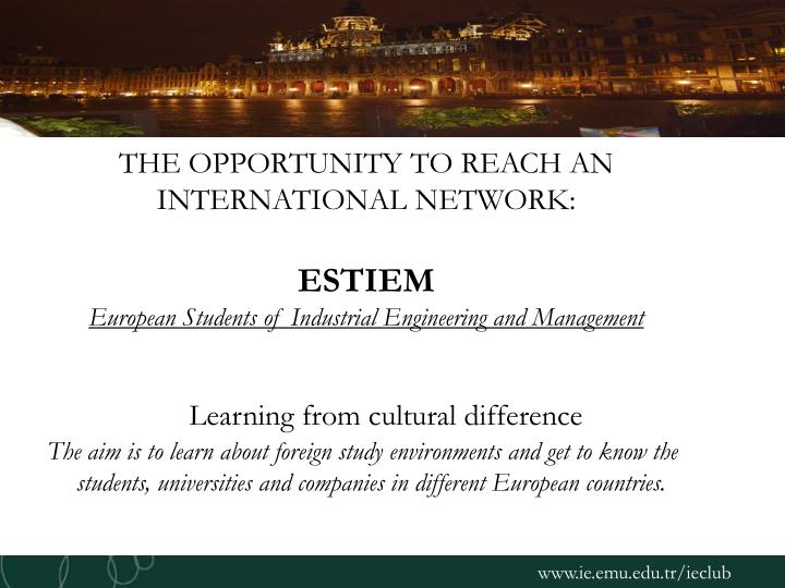 THE OPPORTUNITY TO REACH AN INTERNATIONAL NETWORK: