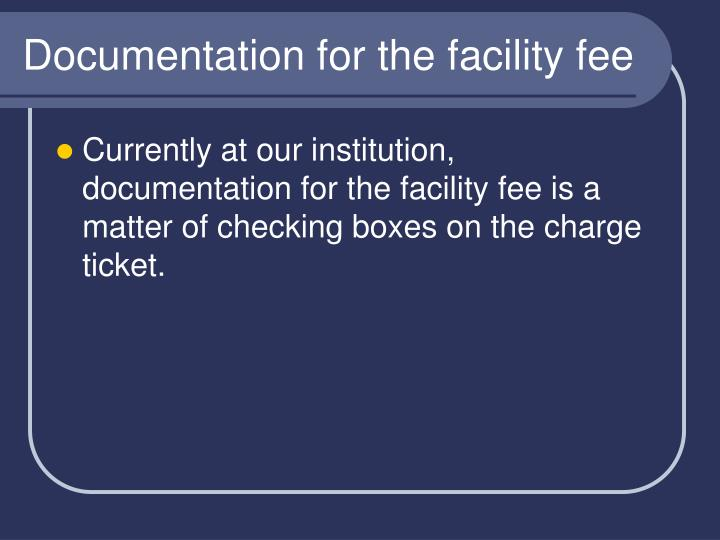 Documentation for the facility fee