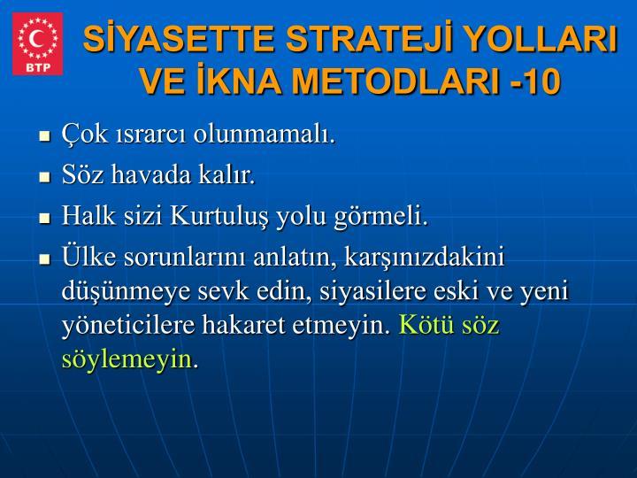 SİYASETTE STRATEJİ YOLLARI VE İKNA METODLARI -10