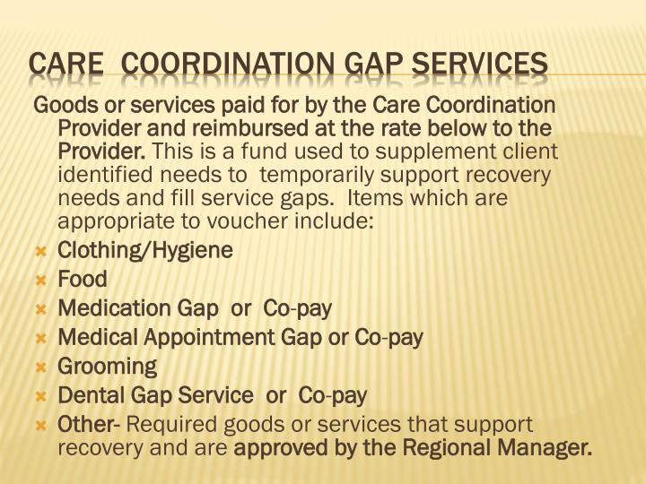 Goods or services paid for by the Care Coordination Provider and reimbursed at the rate below to the Provider.