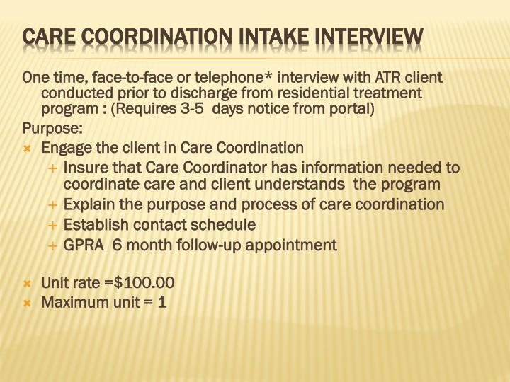 One time, face-to-face or telephone* interview with ATR client  conducted prior to discharge from residential treatment program : (Requires 3-5  days notice from portal)