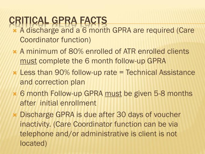 A discharge and a 6 month GPRA are required (Care Coordinator function)