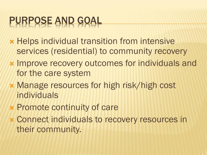 Helps individual transition from intensive services (residential) to community recovery
