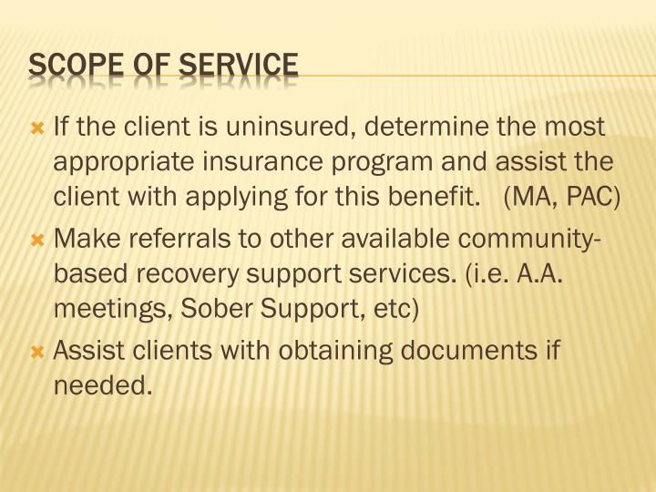 If the client is uninsured, determine the most appropriate insurance program and assist the client with applying for this benefit.   (MA, PAC)