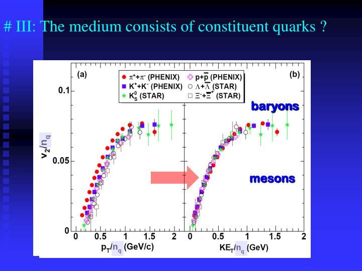 # III: The medium consists of constituent quarks ?