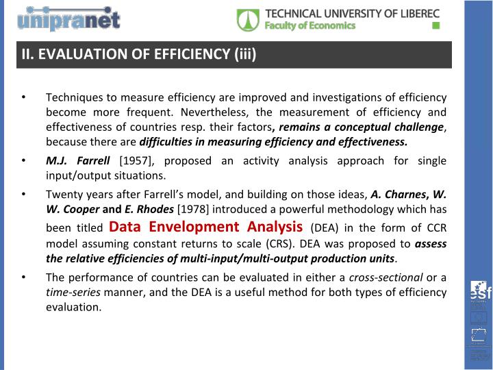 Techniques to measure efficiency are improved and investigations of efficiency become more frequent. Nevertheless, the measurement of efficiency and effectiveness of countries resp. their factors