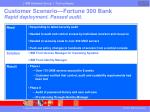 customer scenario fortune 300 bank rapid deployment passed audit