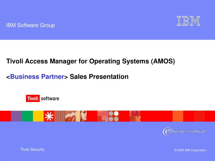 Tivoli access manager for operating systems amos business partner sales presentation