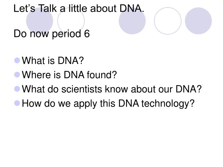 Let's Talk a little about DNA.
