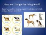 how we change the living world