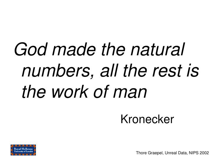 God made the natural numbers, all the rest is the work of man