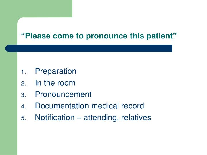 """Please come to pronounce this patient"""