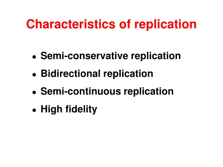 Characteristics of replication