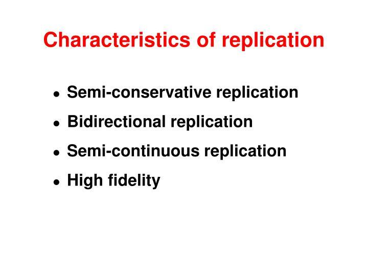 Characteristics of replication