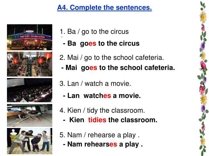 A4. Complete the sentences.