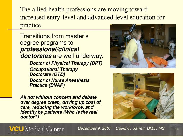 The allied health professions are moving toward increased entry-level and advanced-level education for practice.