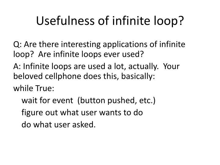 Usefulness of infinite loop?
