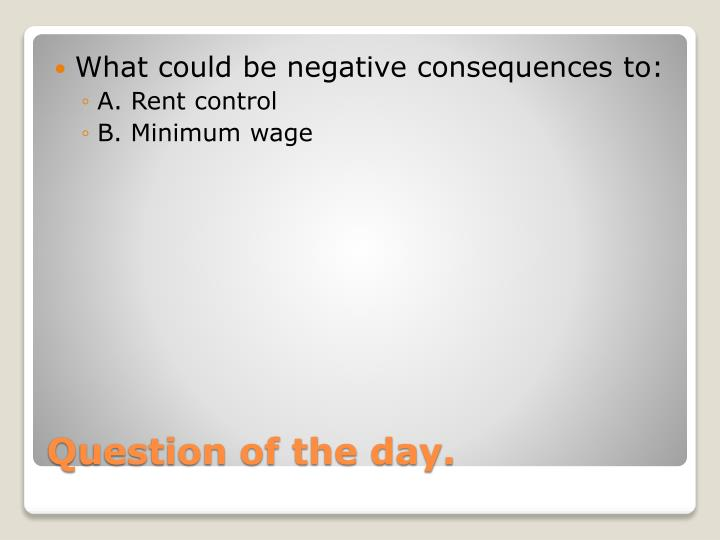 What could be negative consequences to: