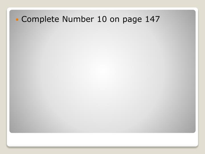 Complete Number 10 on page 147