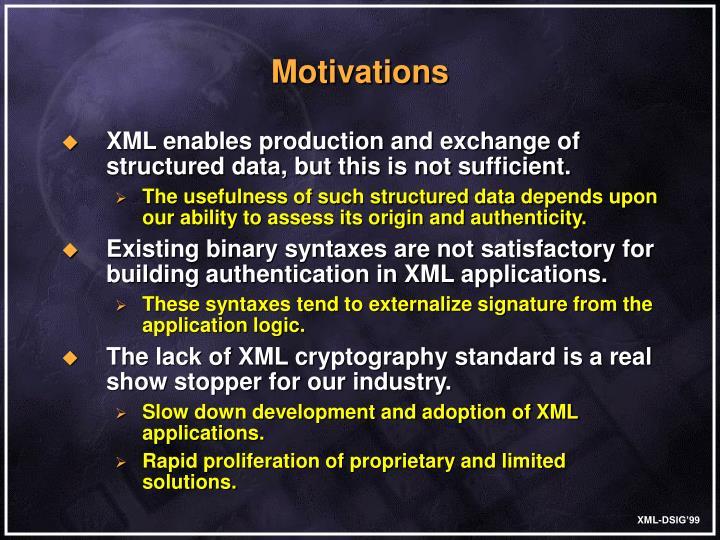 XML enables production and exchange of structured data, but this is not sufficient.