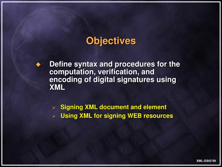 Define syntax and procedures for the computation, verification, and encoding of digital signatures using XML