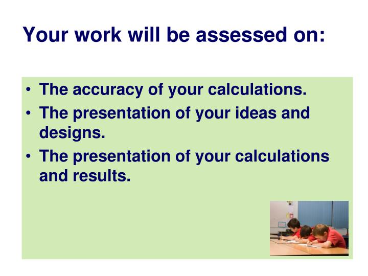 Your work will be assessed on: