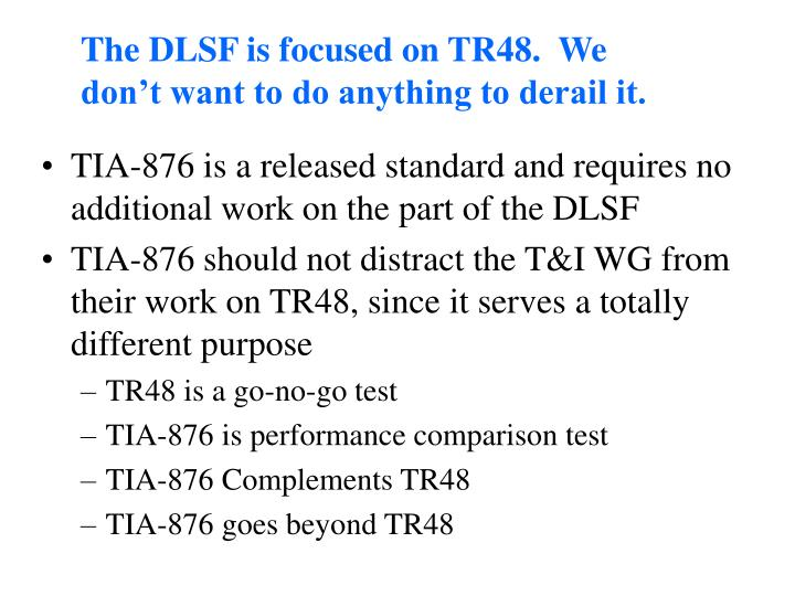 The DLSF is focused on TR48.  We don't want to do anything to derail it.