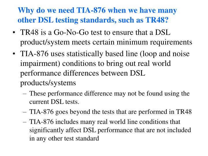Why do we need TIA-876 when we have many other DSL testing standards, such as TR48?