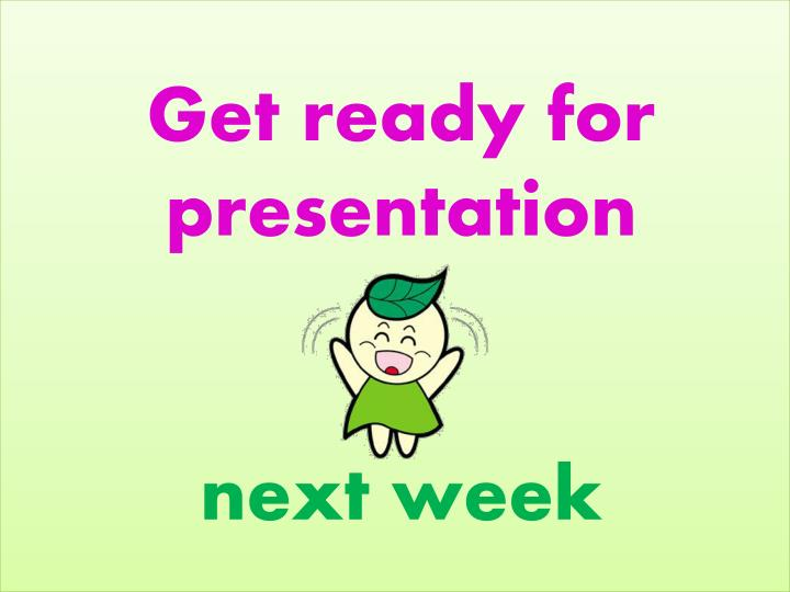 Get ready for presentation