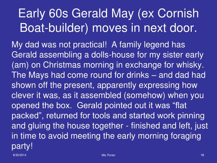 Early 60s Gerald May (ex Cornish Boat-builder) moves in next door.
