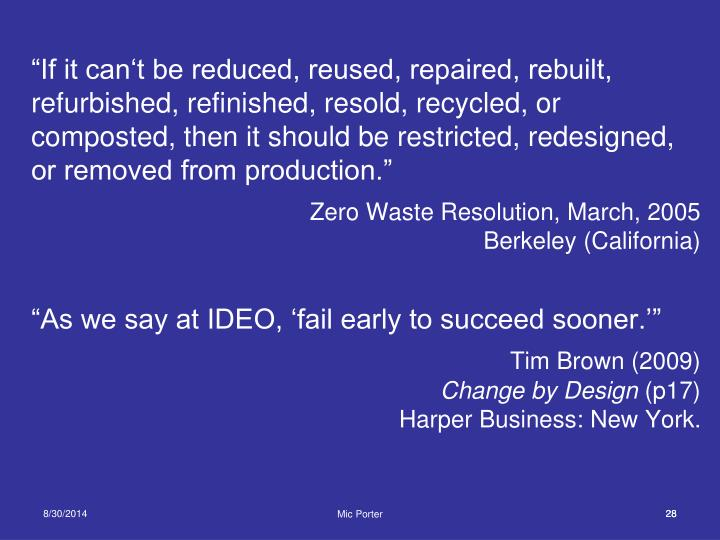 """If it can't be reduced, reused, repaired, rebuilt, refurbished, refinished, resold, recycled, or  composted, then it should be restricted, redesigned, or removed from production."""