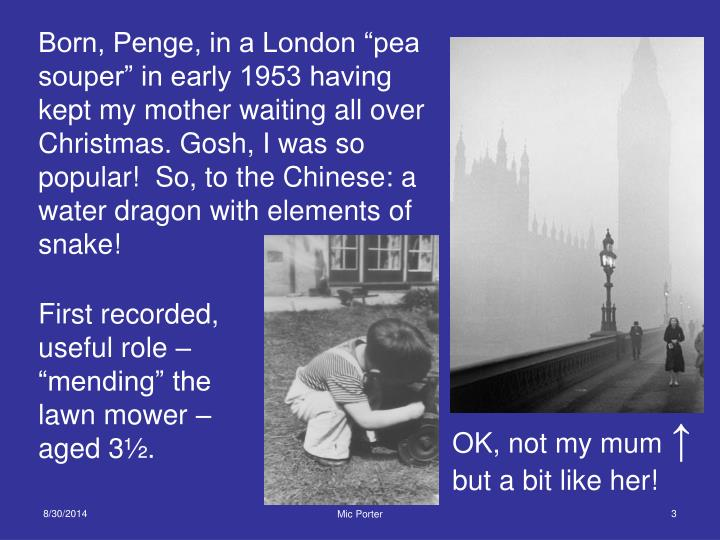 "Born, Penge, in a London ""pea souper"" in early 1953 having kept my mother waiting all over Chris..."
