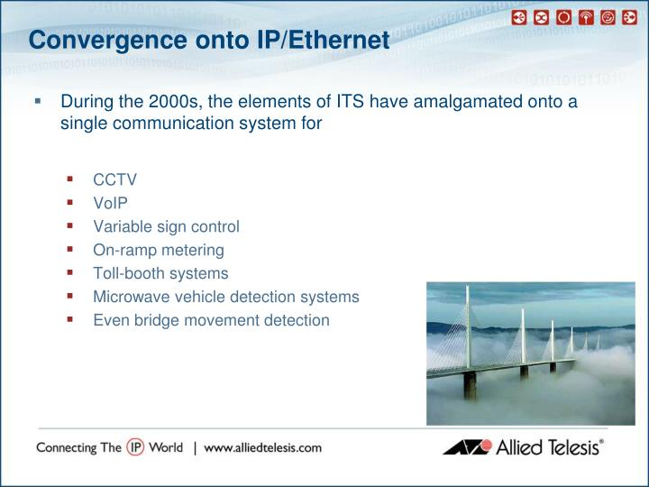 Convergence onto IP/Ethernet