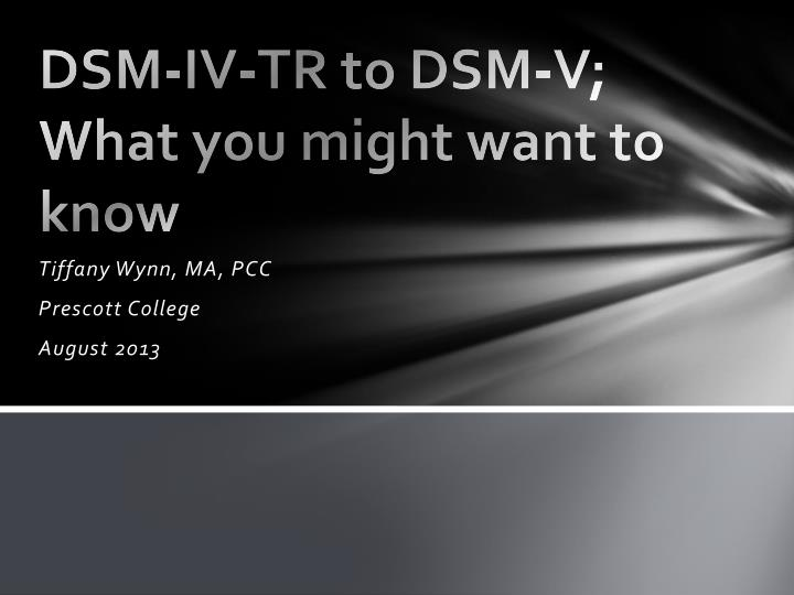Dsm iv tr to dsm v what you might want to know