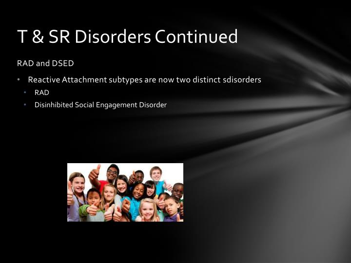 T & SR Disorders Continued