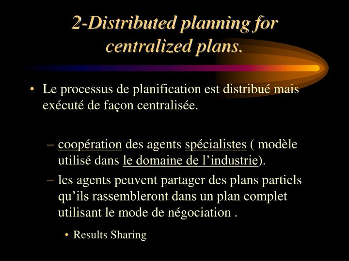 2-Distributed planning for centralized plans.