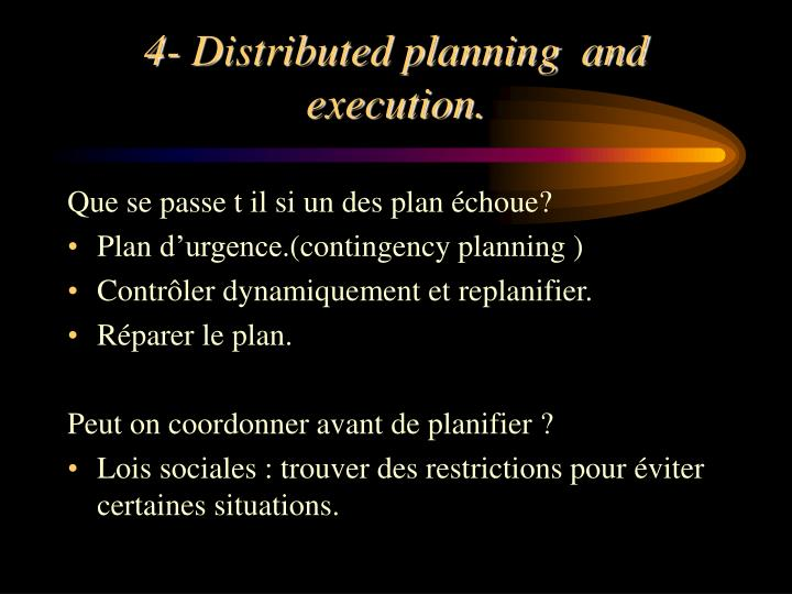 4- Distributed planning  and execution.