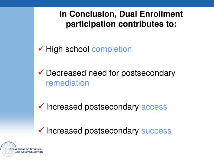 In Conclusion, Dual Enrollment participation contributes to: