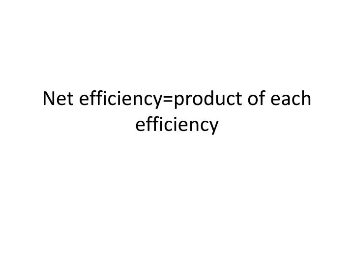 Net efficiency product of each efficiency