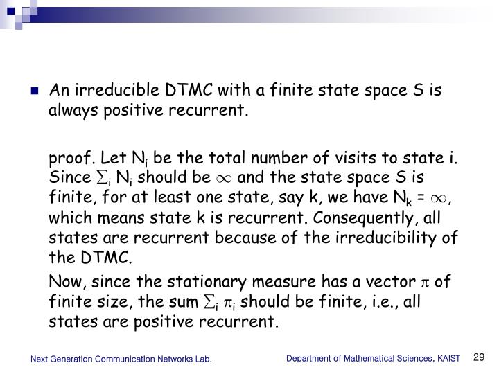 An irreducible DTMC with a finite state space S is always positive recurrent.