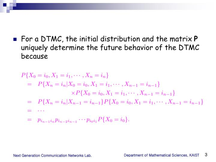 For a DTMC, the initial distribution and the matrix