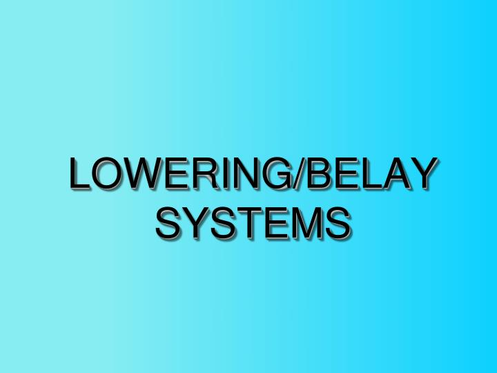 LOWERING/BELAY SYSTEMS