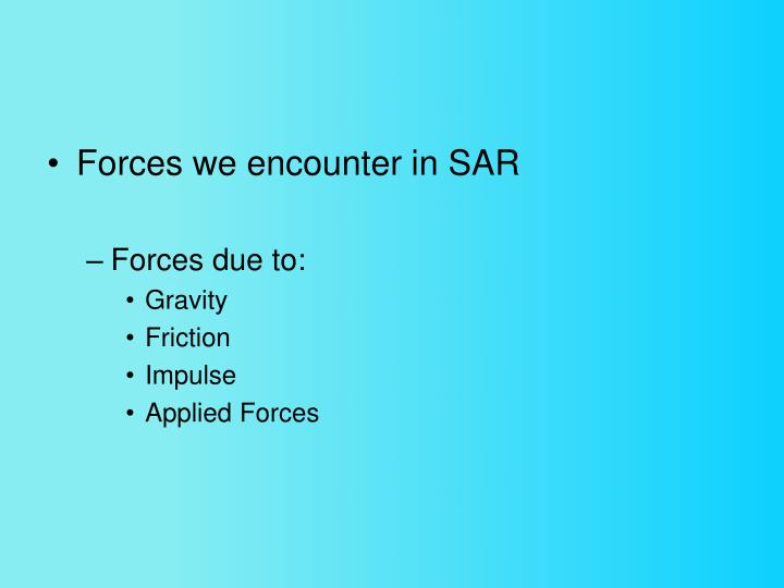 Forces we encounter in SAR