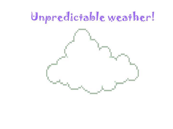 Unpredictable weather!