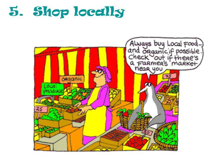 5.  Shop locally