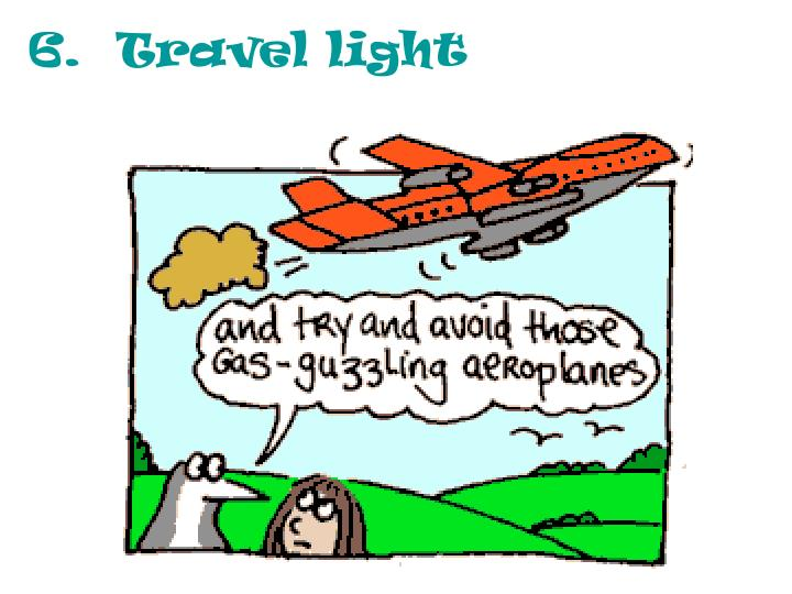 6.  Travel light