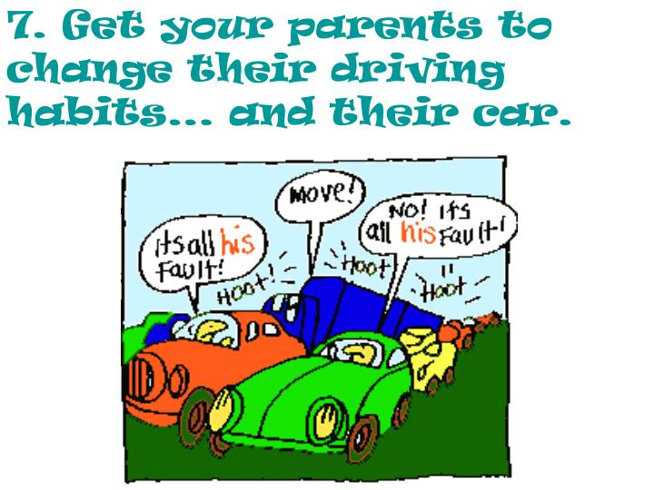 7. Get your parents to change their driving habits... and their car.