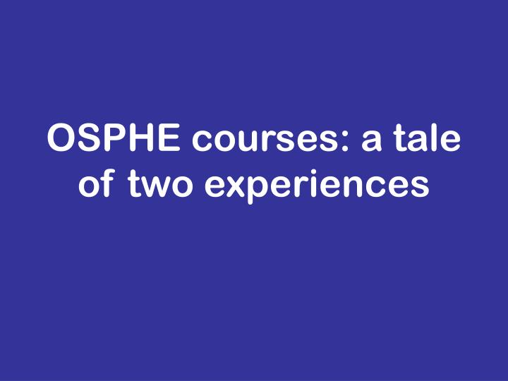 Osphe courses a tale of two experiences
