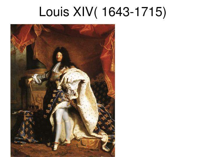 Louis XIV( 1643-1715)